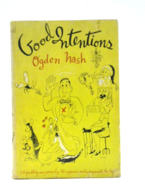 Good Intentions - 128 New Poems By Ogden Nash