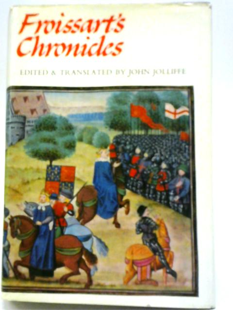 Froissarts Chronicles by John Jolliffe