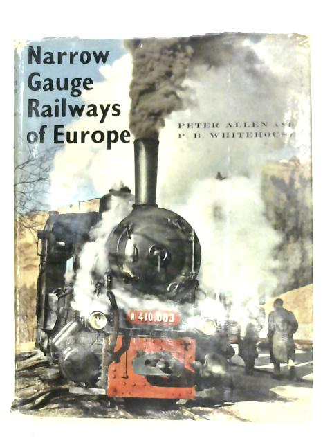 Narrow Gauge Railways Of Europe By P. Allen & P. B. Whitehouse