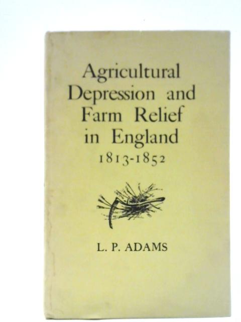Agricultural Depression and Farm Relief in England 1813-52 By Adams