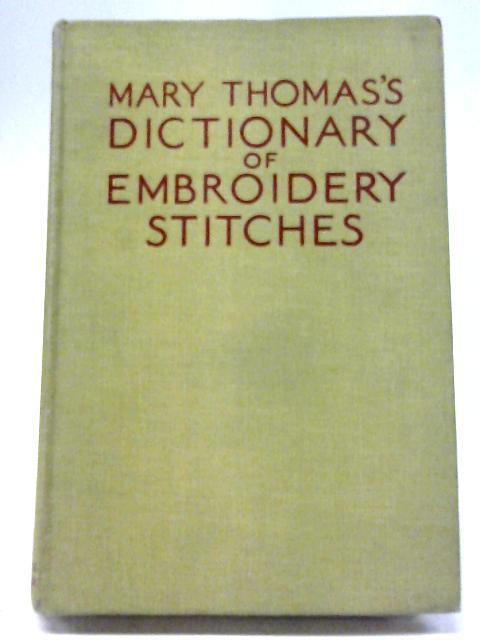 Mary Thomas's Dictionary Of Embroidery Stitches By Mary Thomas