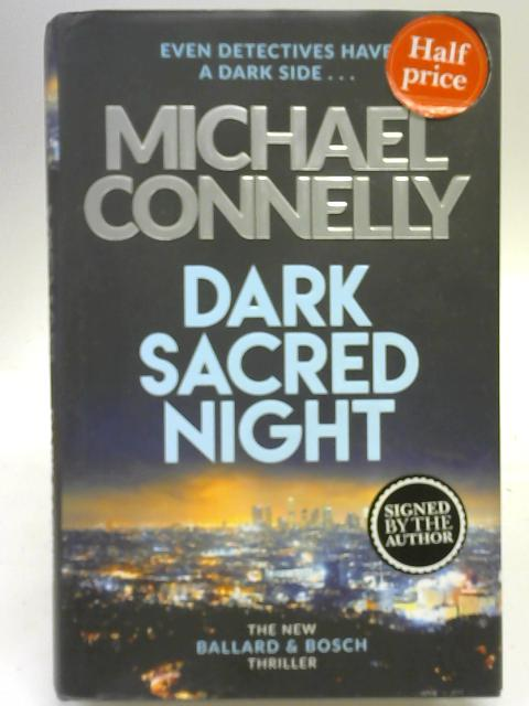 Dark Sacred Night: The Brand New Ballard and Bosch Thriller By Michael Connelly
