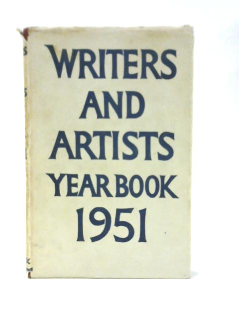 The Writers' and Artists' Year Book 1951: A Directory for Writers, Artists, Playwrights, Film Writers, Photographers and Composers By Various