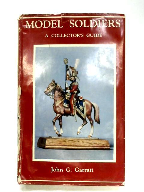 Model Soldiers: A Collector's Guide By John G. Garratt
