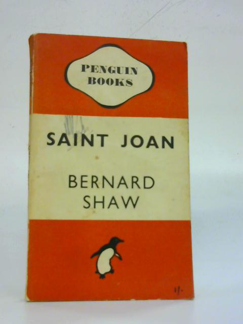 Saint Joan. A Chronicle Play In Six Scenes And An Epilogue by Bernard Shaw