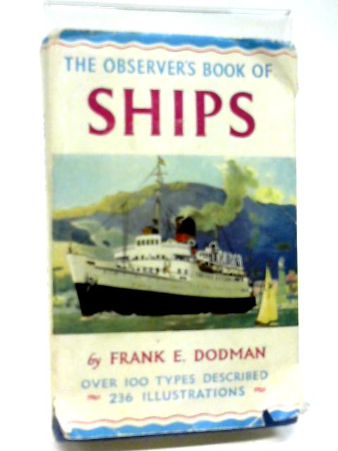 The Observer's Book of Ships: Describing Over One Hundred Types (Observer's Pocket Series) By Frank E Dodman