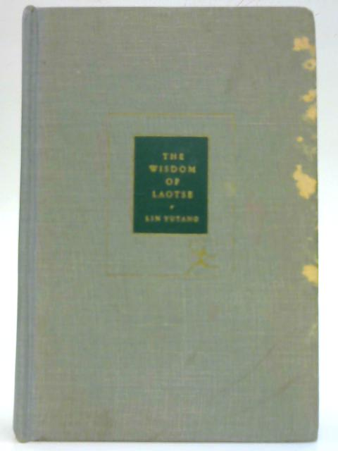 The wisdom of Laotse: Translated, edited and with an introduction and notes by Lin Yutang By Lin Yutang