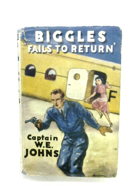 Biggles Fails To Return by Captain W. E. Johns