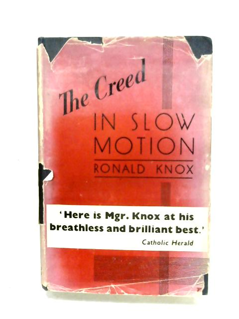 The Creed In Slow Motion by Ronald Knox