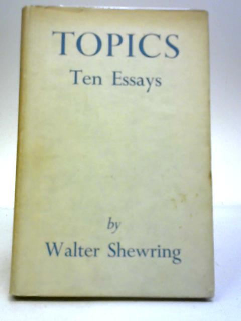 Topics: Ten Essays by Walter Shewring