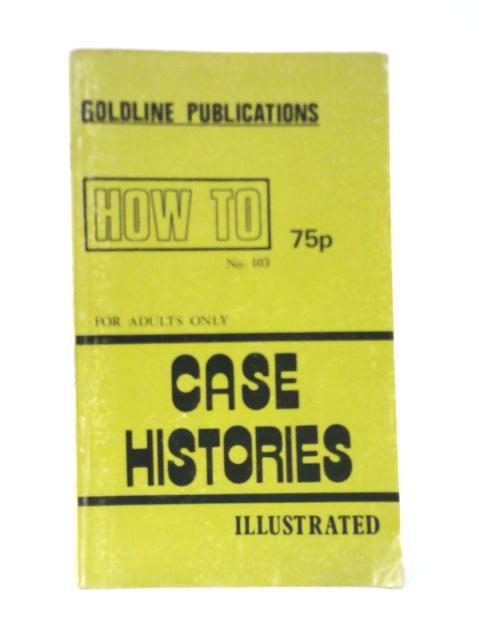 How To. No. 103:Case Histories. How To Make Your Sex Life Last Longer by Gilbert Oakley