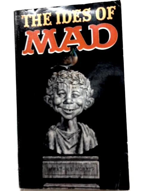 The Ides of Mad By William M. Gaines, Albert B. Feldstein (Ed.)