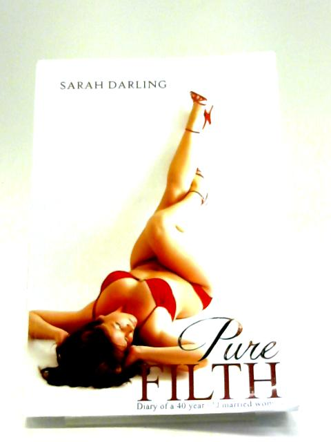 Pure Filth: The Diary of a 40 Year Old Married Woman By Sarah Darling