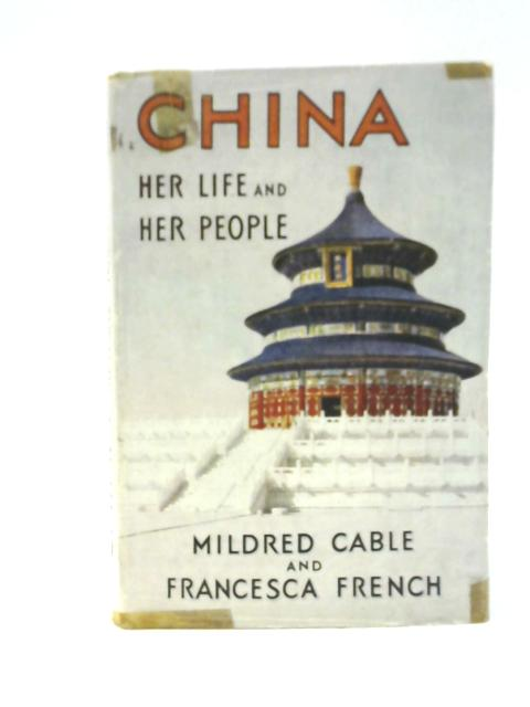 China Her Life & Her People By Mildred Cable & Francesca French