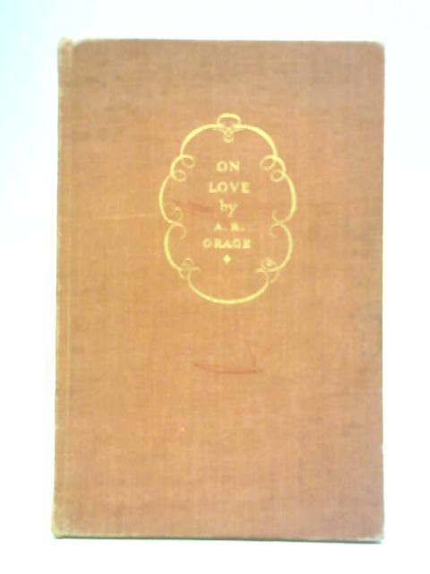 On Love: Freely Adapted From the Tibetan by A R Orage