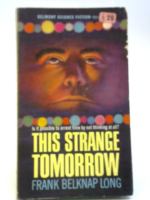 This Strange Tomorrow By Frank Belknap Long