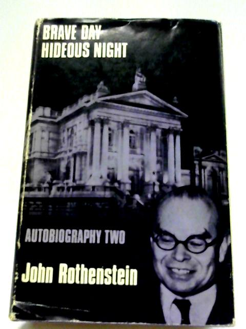 Brave Day Hideous Night By John Rothenstein