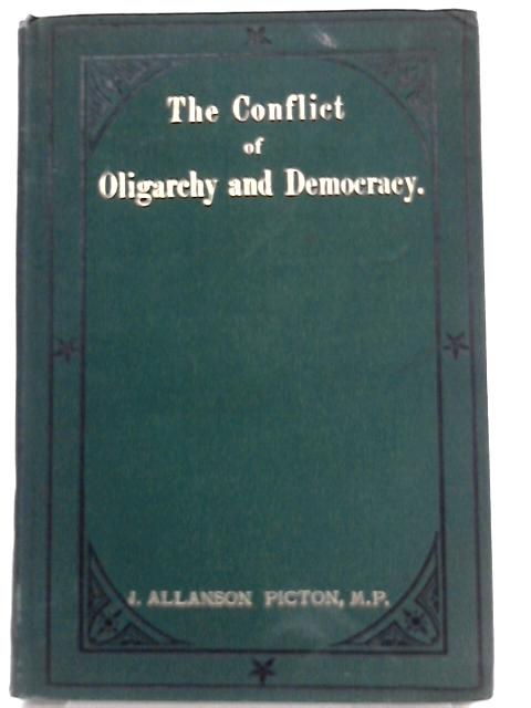 The Conflict of Oligarchy and Democracy By J. Allanson Picton