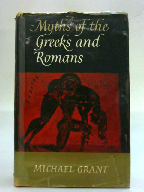 Myths of the Greeks and Romans By Michael Grant