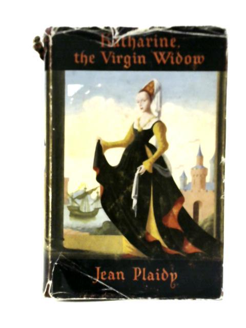 Katherine - The Virgin Widow by Jean Plaidy