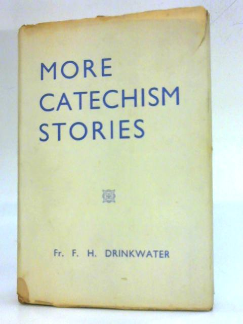 More Catechism Stories. By F. H. Drinkwater
