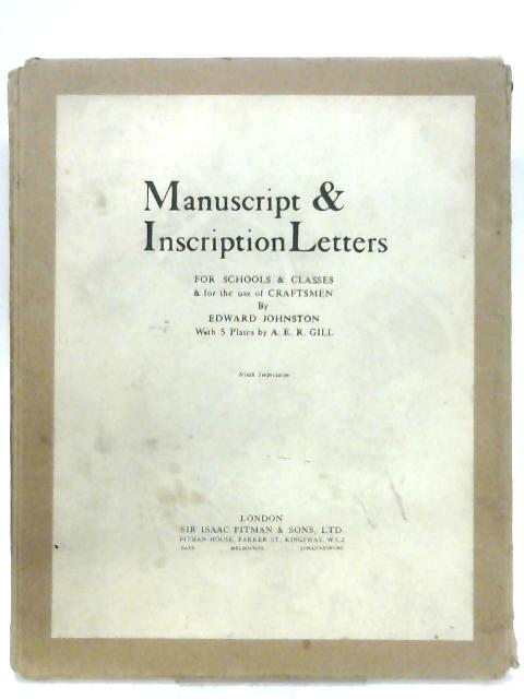 Manuscript & Inscription Letters for Schools and Classes and for the use of Craftsmen By Edward Johnston
