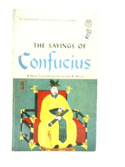 The Sayings of Confucius By James R Ware