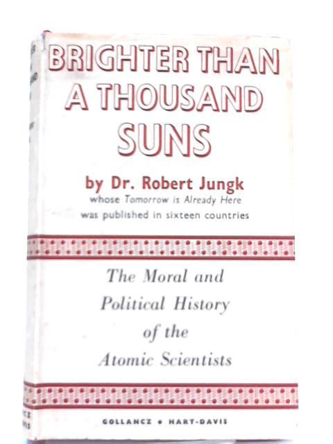Brighter than a Thousand Suns by Robert Jungk