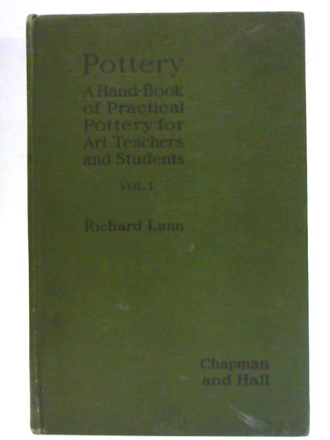 Pottery - A Hand-book of Practical Pottery for Art Teachers and Students Volume I By Richard Lunn
