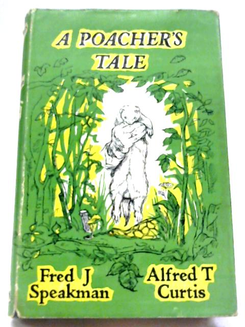 A Poacher's Tale By Fred J. Speakman and Alfred Curtis