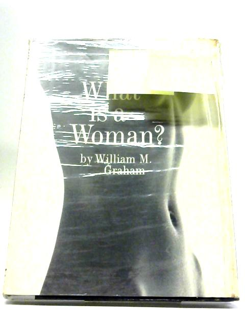 What Is a Woman by William M. Graham