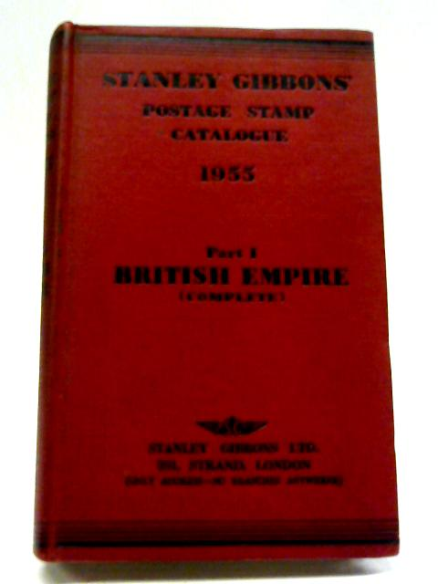 Stanley Gibbons Postage Stamp Catalogue 1955: Part I British Empire By Anon