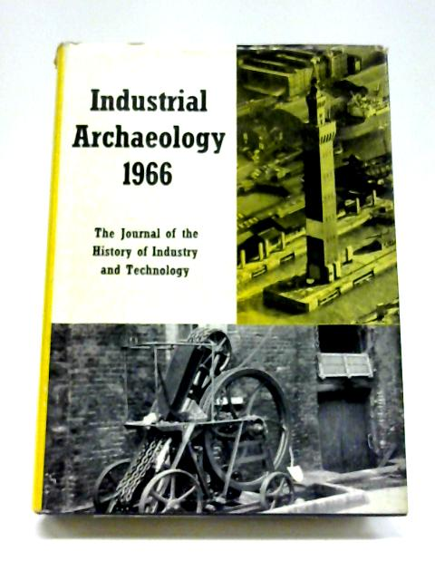 Industrial Archaeology 1966 (The Journal of the History of Industry and Technology) By Kenneth Hudson