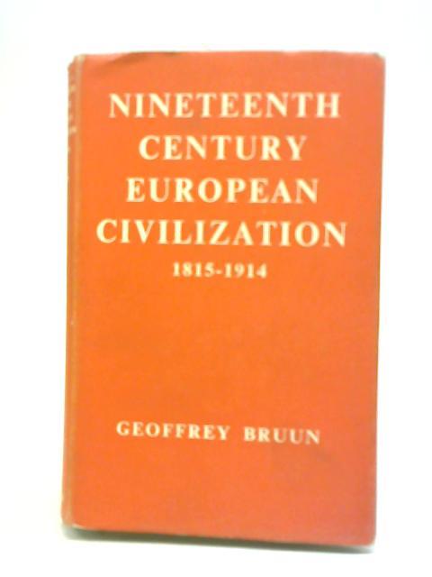 Nineteenth-Century European Civilization 1815-1914 by Geoffrey Bruun