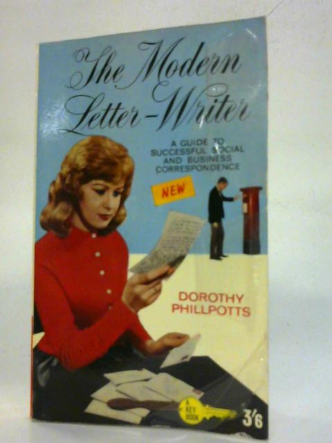 The modern letter-writer: A guide to successful social and business correspondence (Key books) By Dorothy Phillpotts