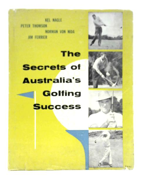 The Secrets Of Australia's Golfing Success By Kel Nagle et al