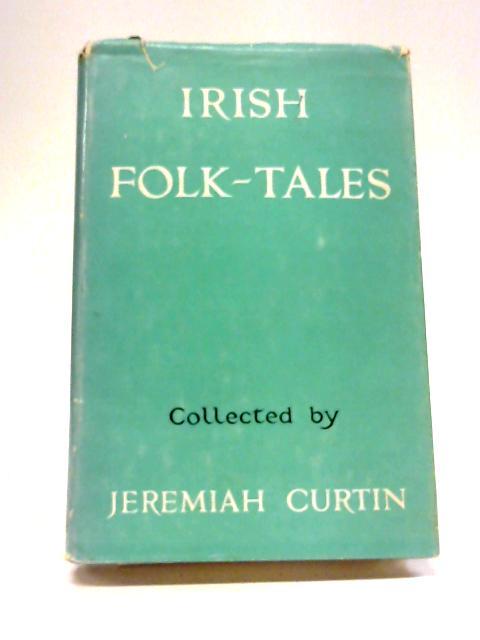 Irish Folk-Tales By Jeremiah Curtin
