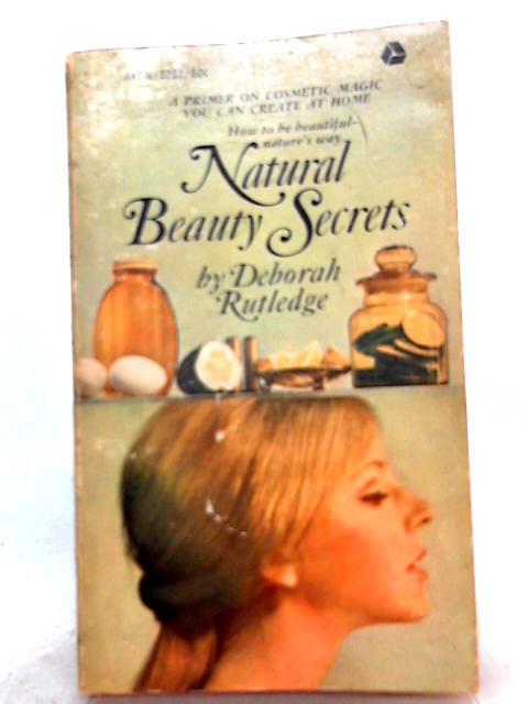 Natural Beauty Secrets By Deborah Rutledge