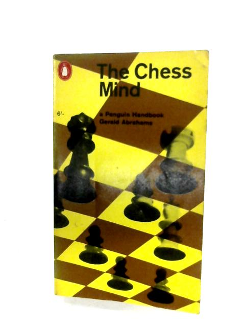 The Chess Mind By Gerald Abrahams