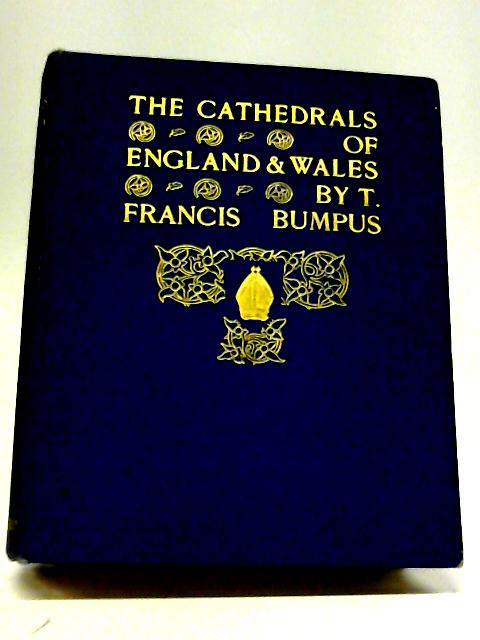 The Cathedrals of England And Wales (Cathedral Series) By T. Francis Bumpus