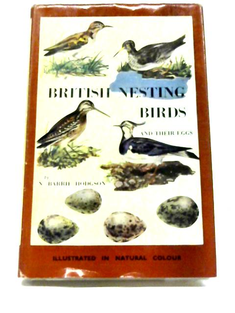 British Nesting Birds And Their Eggs. An Illustrated Guide to Their Habits and Characteristics With Notes on the Identification of Their Eggs. By N. Barrie Hodgson