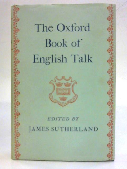 The Oxford Book of English Talk By James Sutherland