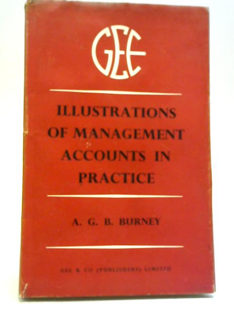 Illustrations of Management Accounts in Practice By A G B Burney