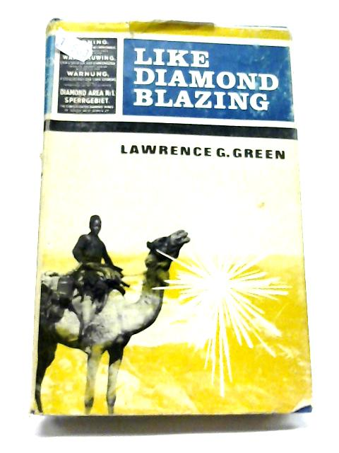Like Diamond Blazing: The Story of The Diamonds of South Africa And The Men Who Sought And FounD And Stole Diamonds In Strange Places by Lawrence Green
