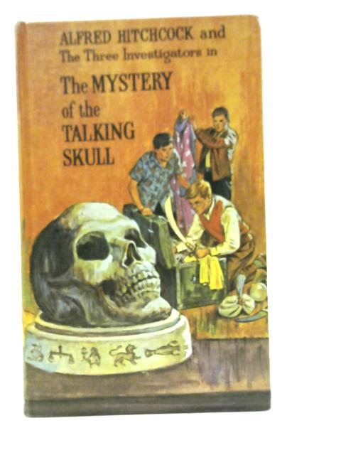 Alfred Hitchcock and the Three Investigators in the Mystery of the Talking Skull by Robert Arthur