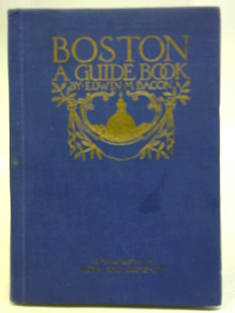 Boston A Guide Book To The City And Vicinity By Edwin M. bacon