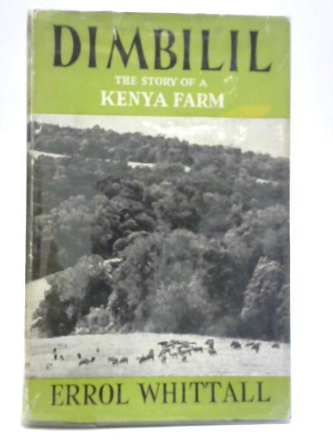 Dimbilil: The Story of a Kenya Farm By Errol Whittall