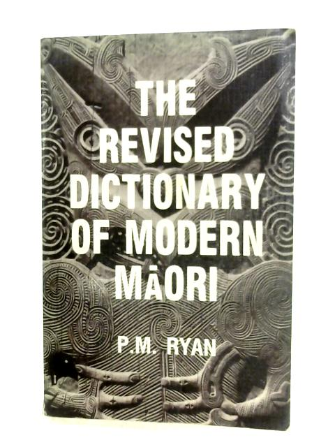 The Revised Dictionary Of Modern Maori By P. M. Ryan