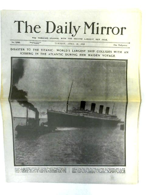 Disaster To The Titanic (The Daily Mirror, Tuesday April 16, 1912) By Anon