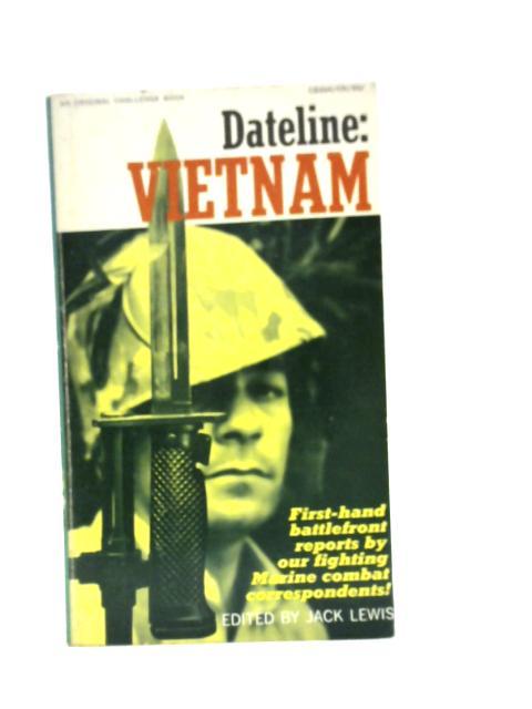 Dateline: Vietnam By Jack Lewis